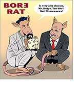 "Spoof of the film Borat: Subsequent Moviefilm entitled Bore Rat with the title character as a rat offering cheese to Rudy Giuliani as another rat as he says, ""Is very nice cheeses, Mr. Rudys. You bite? Not! Wawaweewa!"
