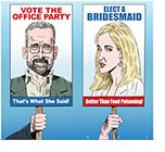 Spoof of the film Irresistable with lead characters Steve Carell and Rose Byrne on placards with messages Vote the Office Party and Elect a Bridesmaid
