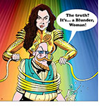 "Spoof of the film Wonder Woman 1984 with the title charater wrapping her Lasso of Truth around critic E. Basil St. Blaise who says, ""The truth? It's…a Blunder, Woman!"""