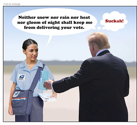 "President Trump dreams he is in the desert delivering his vote to a mail carrier who is Alexandria Ocasio-Cortez. She says ""Neither snow nor rain nor heat nor gloom of night shall keep me from delivering your vote"" and, ina thought balloon, ""Suckah!"""