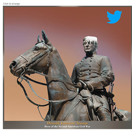 Donald Trump as a Confederate statue on horseback with the Twitter bird logo pooping on his head and the title Donald Johnson Trump: Hero of the Second American Civil War below.
